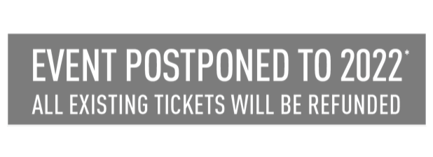 Event Postponed to 2022 All existing tickets to be refunded